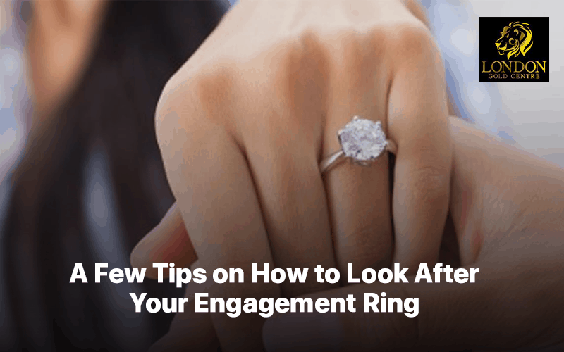 A Few Tips on How to Look After Your Engagement Ring